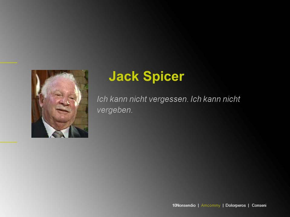 Jack Spicer Ich kann nicht vergessen. Ich kann nicht vergeben. 10Nonsendio | Amcommy | Dolorperos | Conseni
