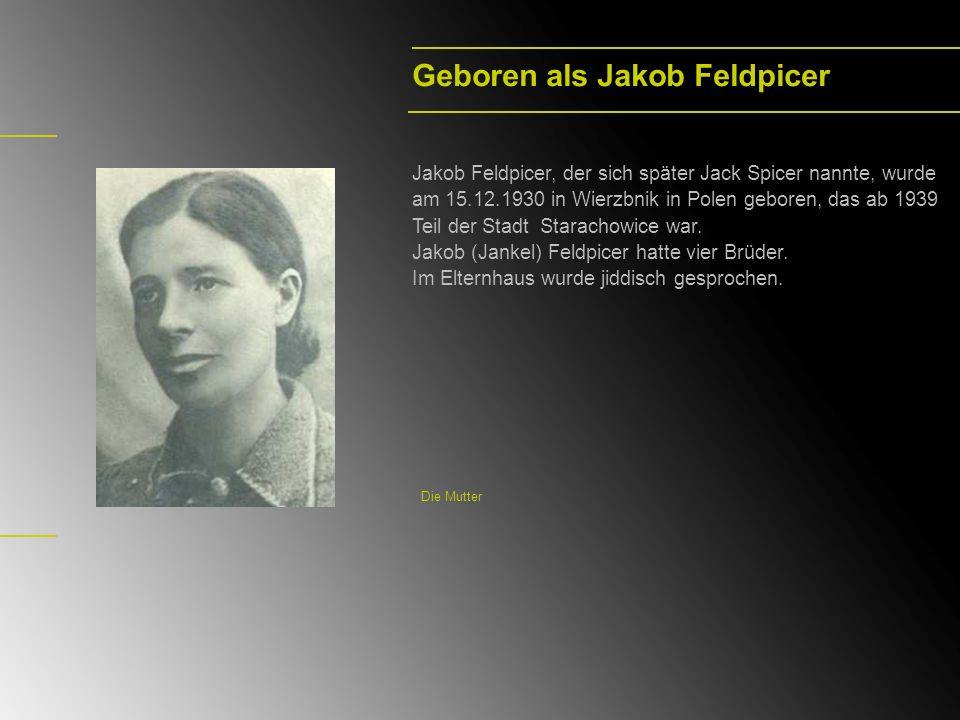 Geboren als Jakob Feldpicer Jakob Feldpicer, der sich später Jack Spicer nannte, wurde am 15.12.1930 in Wierzbnik in Polen geboren, das ab 1939 Teil d