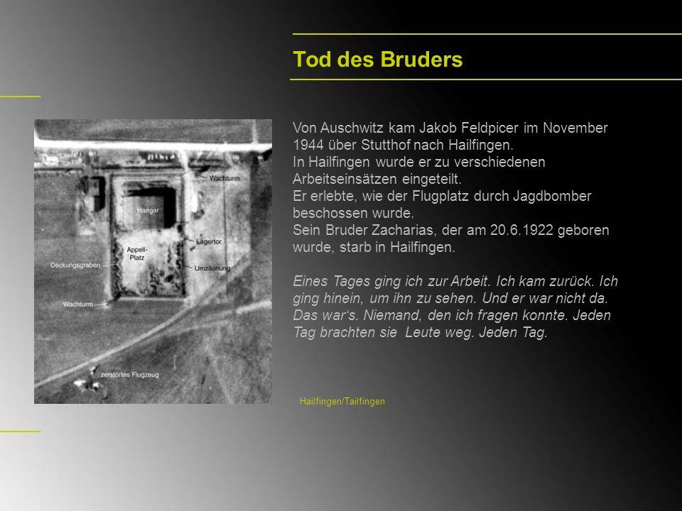 Tod des Bruders Von Auschwitz kam Jakob Feldpicer im November 1944 über Stutthof nach Hailfingen. In Hailfingen wurde er zu verschiedenen Arbeitseinsä