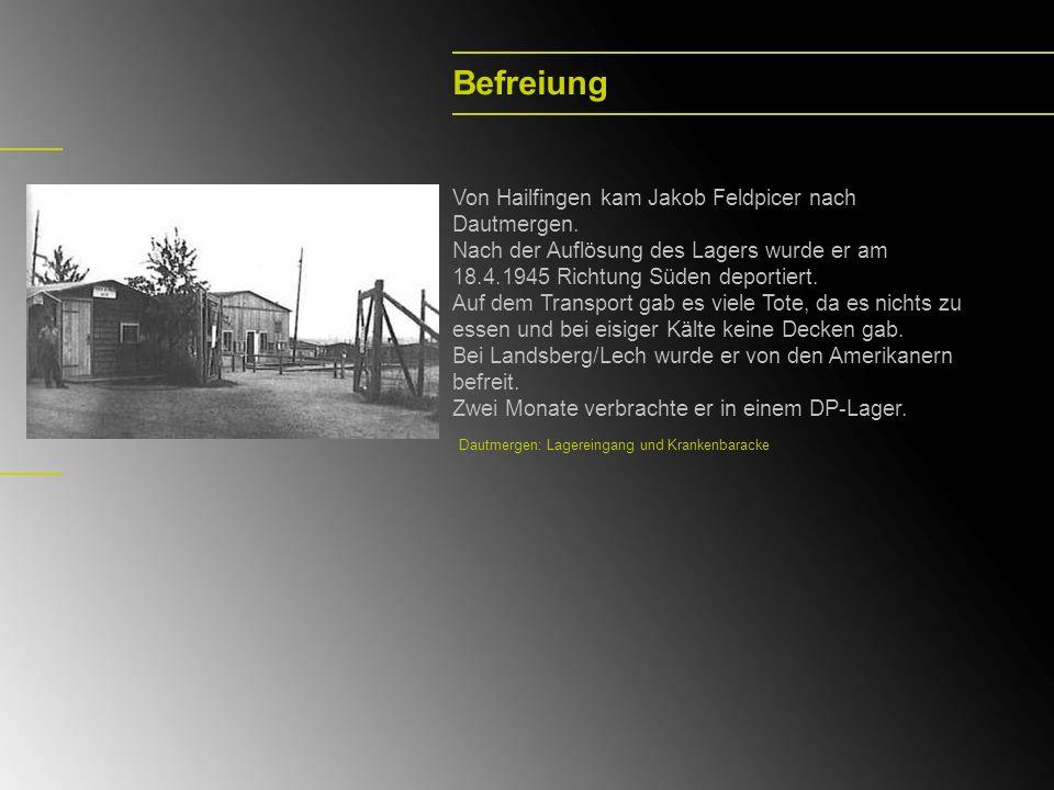 Befreiung Von Hailfingen kam Jakob Feldpicer nach Dautmergen. Nach der Auflösung des Lagers wurde er am 18.4.1945 Richtung Süden deportiert. Auf dem T