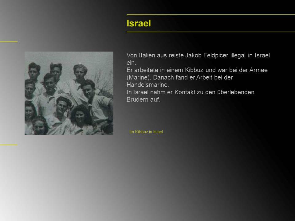 Israel Von Italien aus reiste Jakob Feldpicer illegal in Israel ein. Er arbeitete in einem Kibbuz und war bei der Armee (Marine). Danach fand er Arbei