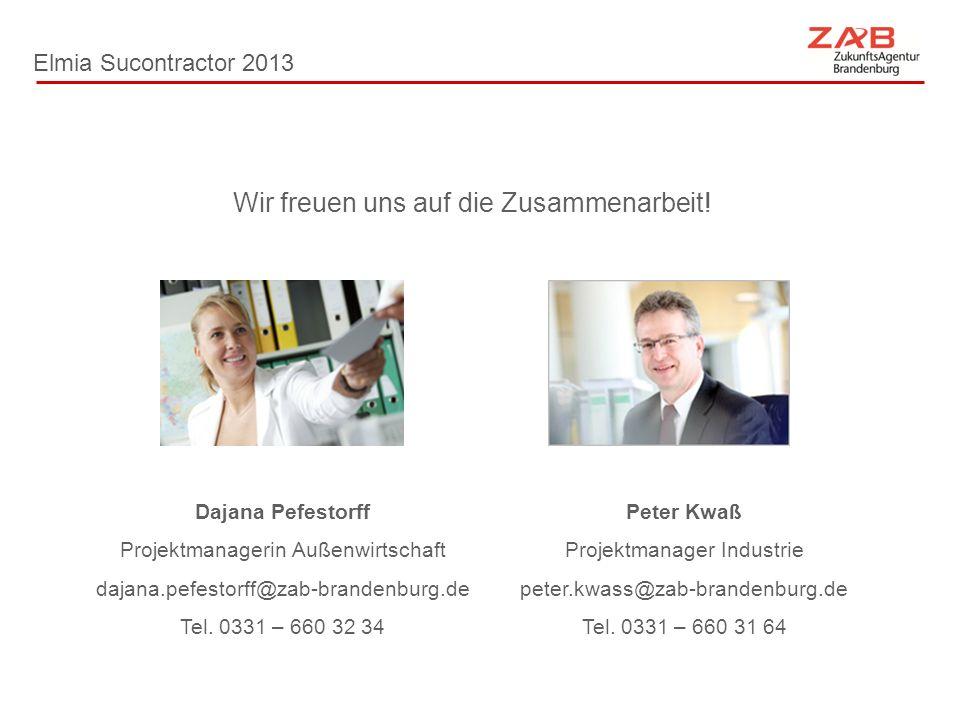 Elmia Sucontractor 2013 Peter Kwaß Projektmanager Industrie peter.kwass@zab-brandenburg.de Tel. 0331 – 660 31 64 Wir freuen uns auf die Zusammenarbeit