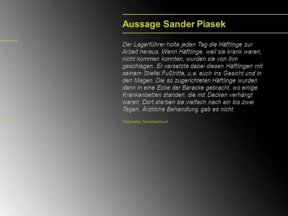 Aussage Sander Piasek Der Lagerführer holte jeden Tag die Häftlinge zur Arbeit heraus.