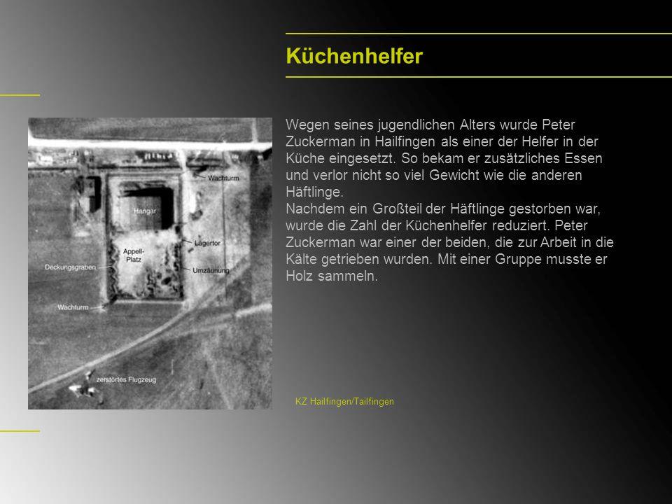 Küchenhelfer Wegen seines jugendlichen Alters wurde Peter Zuckerman in Hailfingen als einer der Helfer in der Küche eingesetzt. So bekam er zusätzlich