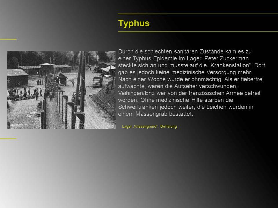 Typhus Durch die schlechten sanitären Zustände kam es zu einer Typhus-Epidemie im Lager. Peter Zuckerman steckte sich an und musste auf die Krankensta