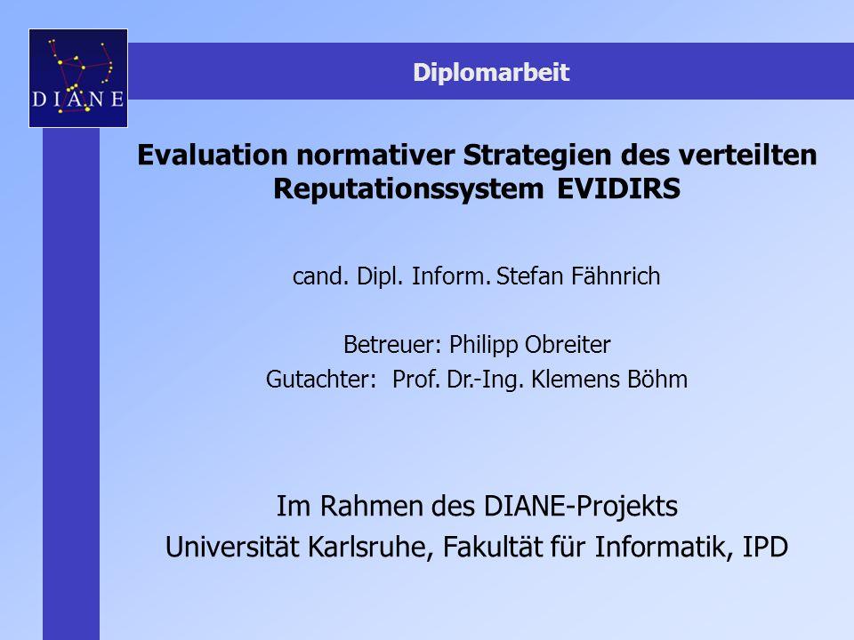 Diplomarbeit Evaluation normativer Strategien des verteilten Reputationssystem EVIDIRS cand.