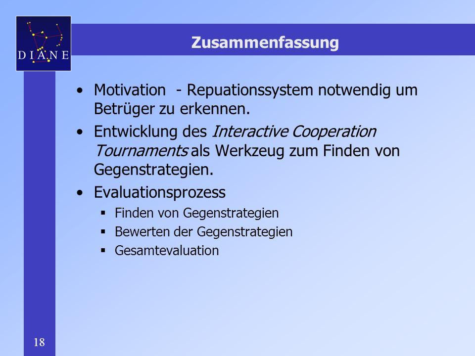 18 Zusammenfassung Motivation - Repuationssystem notwendig um Betrüger zu erkennen.