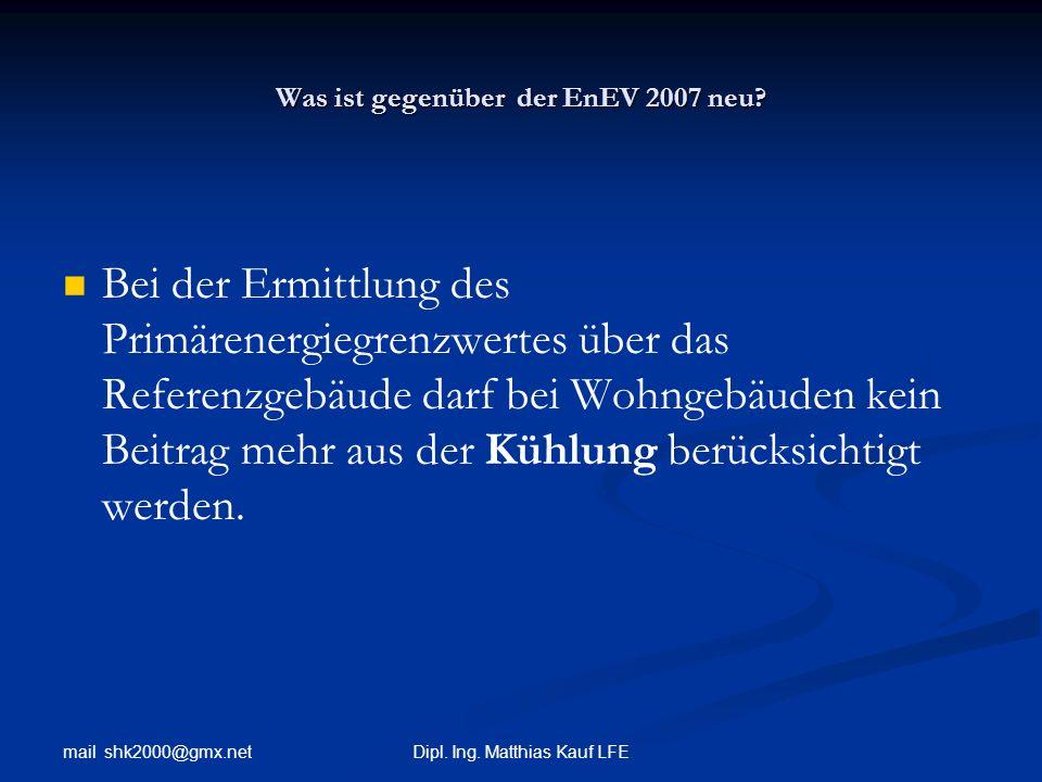 mail shk2000@gmx.net Dipl. Ing. Matthias Kauf LFE Was ist gegenüber der EnEV 2007 neu? Bei der Ermittlung des Primärenergiegrenzwertes über das Refere