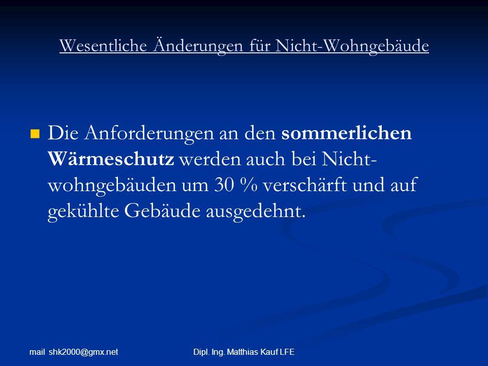 mail shk2000@gmx.net Dipl. Ing. Matthias Kauf LFE Wesentliche Änderungen für Nicht-Wohngebäude Die Anforderungen an den sommerlichen Wärmeschutz werde
