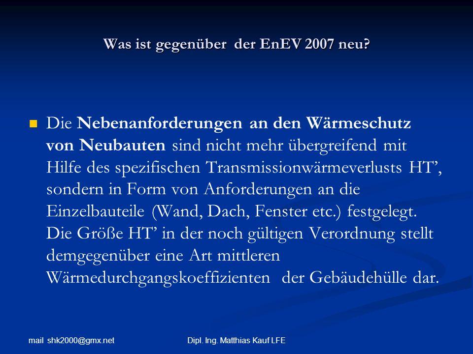 mail shk2000@gmx.net Dipl. Ing. Matthias Kauf LFE Was ist gegenüber der EnEV 2007 neu? Die Nebenanforderungen an den Wärmeschutz von Neubauten sind ni