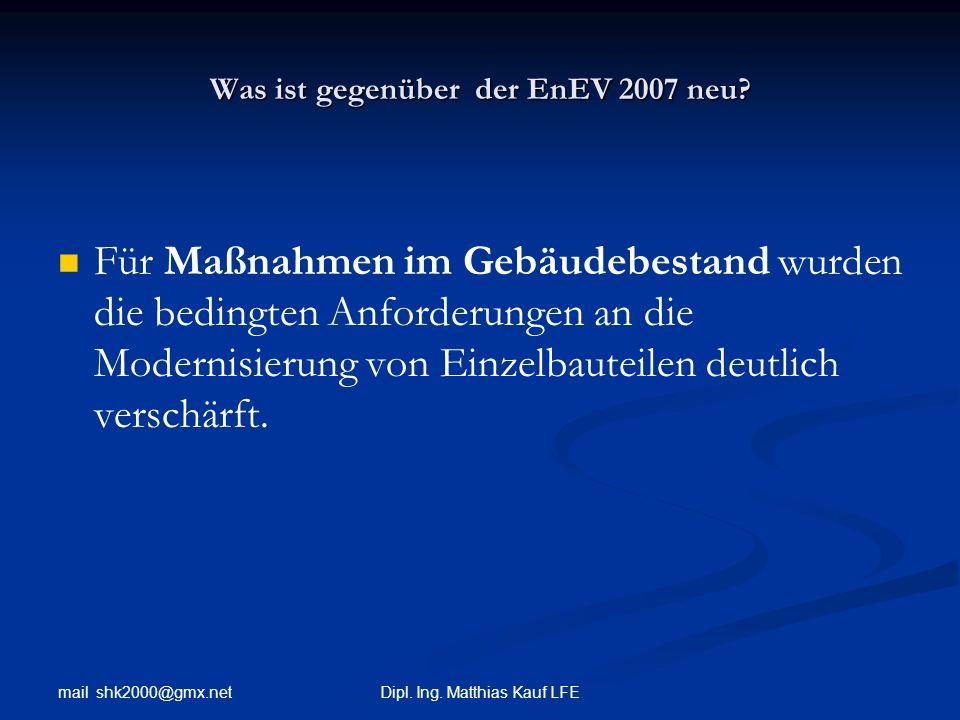 mail shk2000@gmx.net Dipl. Ing. Matthias Kauf LFE Was ist gegenüber der EnEV 2007 neu? Für Maßnahmen im Gebäudebestand wurden die bedingten Anforderun
