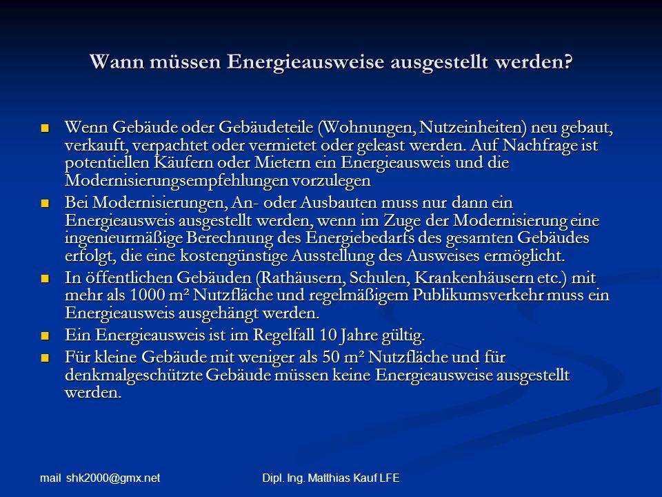 mail shk2000@gmx.net Dipl. Ing. Matthias Kauf LFE Wann müssen Energieausweise ausgestellt werden? Wenn Gebäude oder Gebäudeteile (Wohnungen, Nutzeinhe