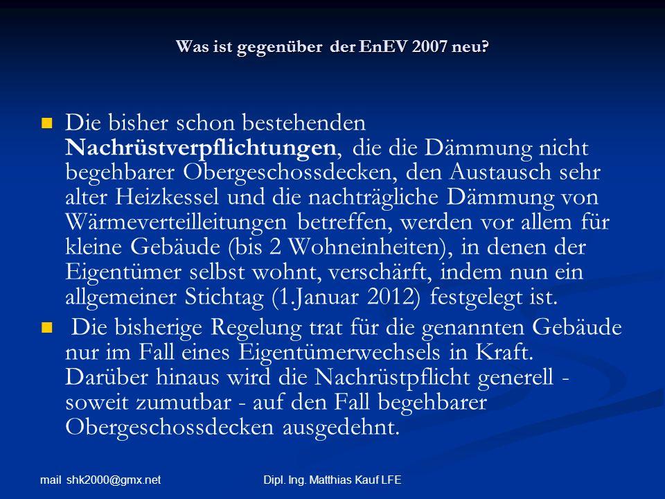 mail shk2000@gmx.net Dipl. Ing. Matthias Kauf LFE Was ist gegenüber der EnEV 2007 neu? Die bisher schon bestehenden Nachrüstverpflichtungen, die die D