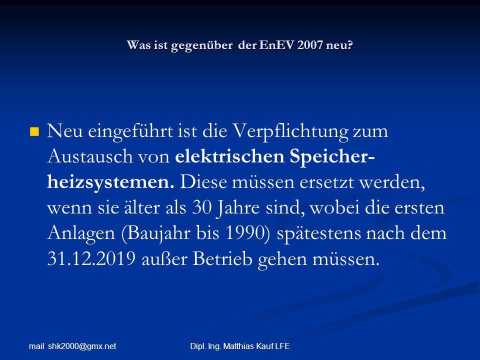 mail shk2000@gmx.net Dipl. Ing. Matthias Kauf LFE Was ist gegenüber der EnEV 2007 neu? Neu eingeführt ist die Verpflichtung zum Austausch von elektris