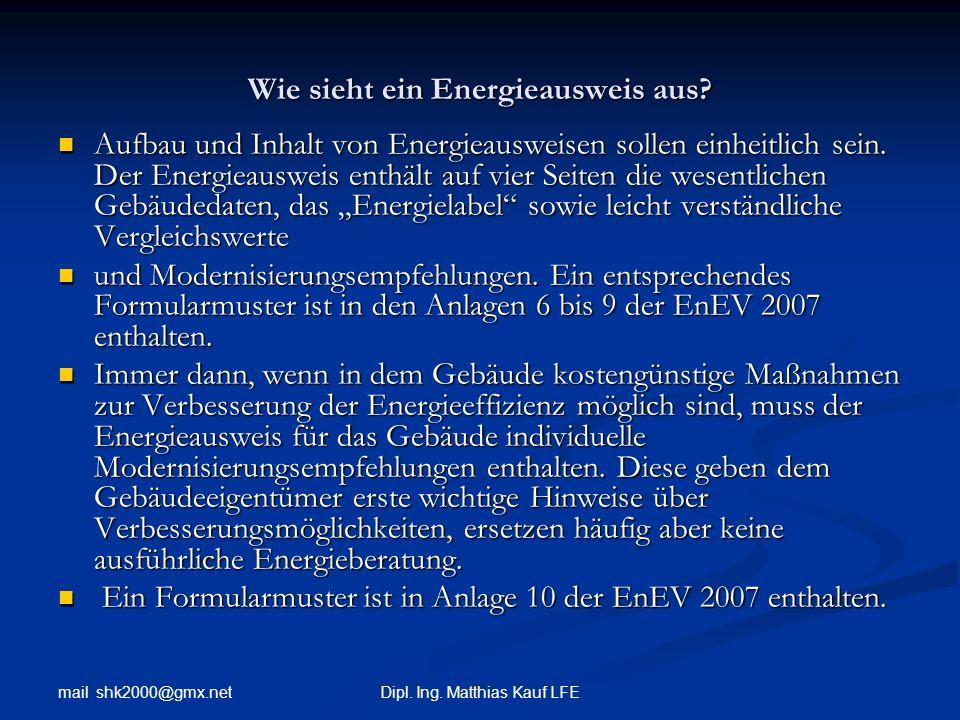 mail shk2000@gmx.net Dipl. Ing. Matthias Kauf LFE Wie sieht ein Energieausweis aus? Aufbau und Inhalt von Energieausweisen sollen einheitlich sein. De