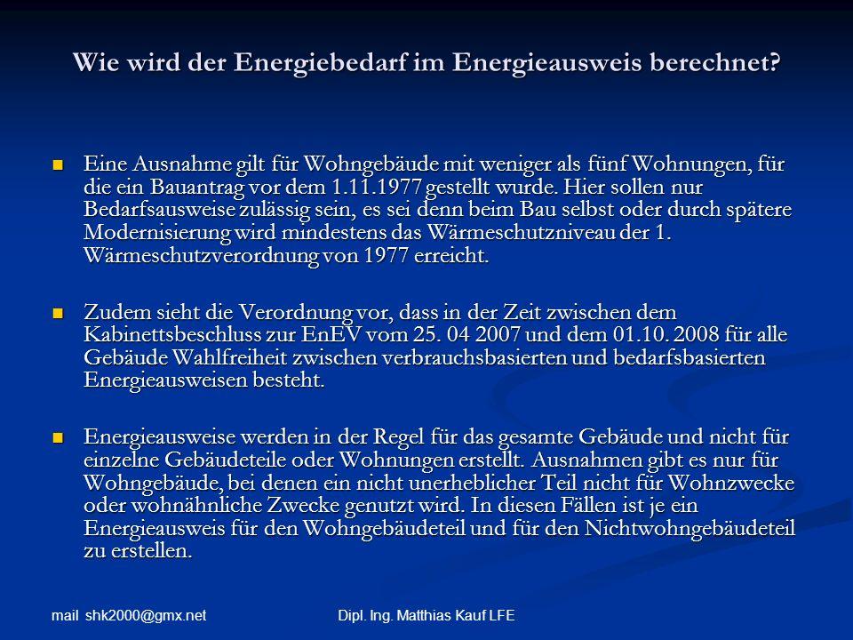mail shk2000@gmx.net Dipl. Ing. Matthias Kauf LFE Wie wird der Energiebedarf im Energieausweis berechnet? Eine Ausnahme gilt für Wohngebäude mit wenig