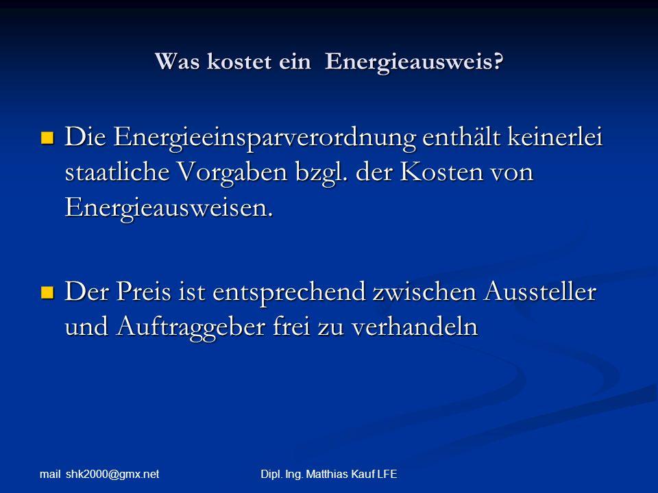 mail shk2000@gmx.net Dipl. Ing. Matthias Kauf LFE Was kostet ein Energieausweis? Die Energieeinsparverordnung enthält keinerlei staatliche Vorgaben bz