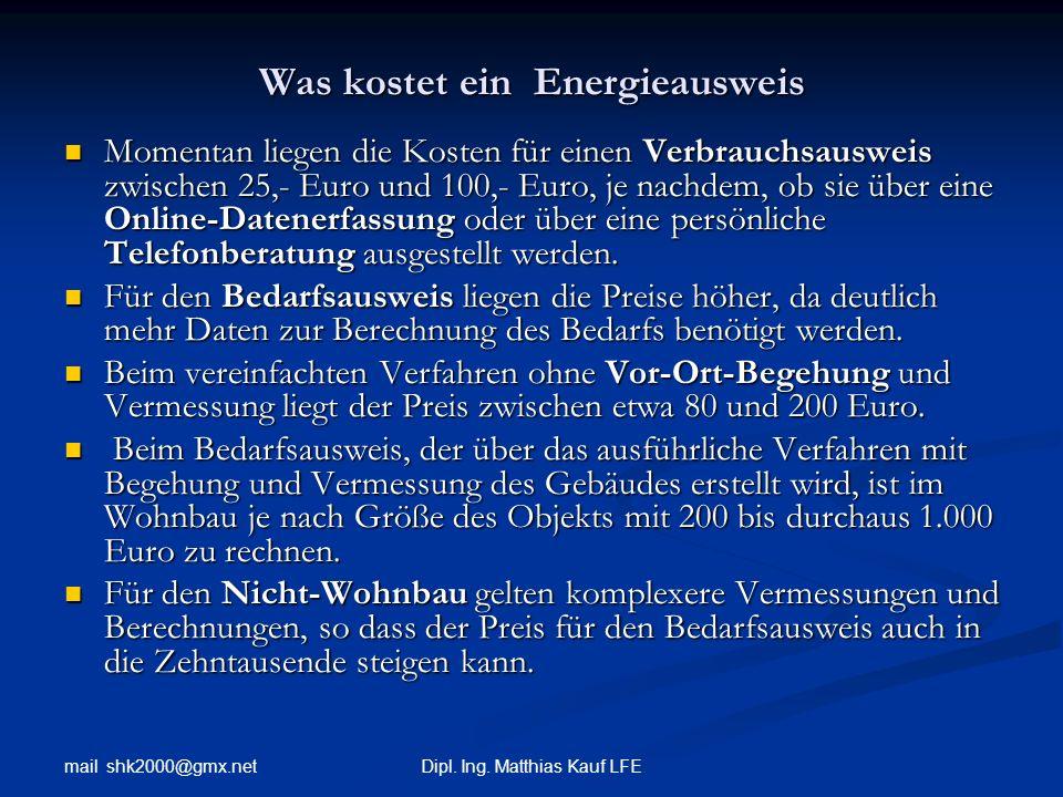 mail shk2000@gmx.net Dipl. Ing. Matthias Kauf LFE Was kostet ein Energieausweis Momentan liegen die Kosten für einen Verbrauchsausweis zwischen 25,- E