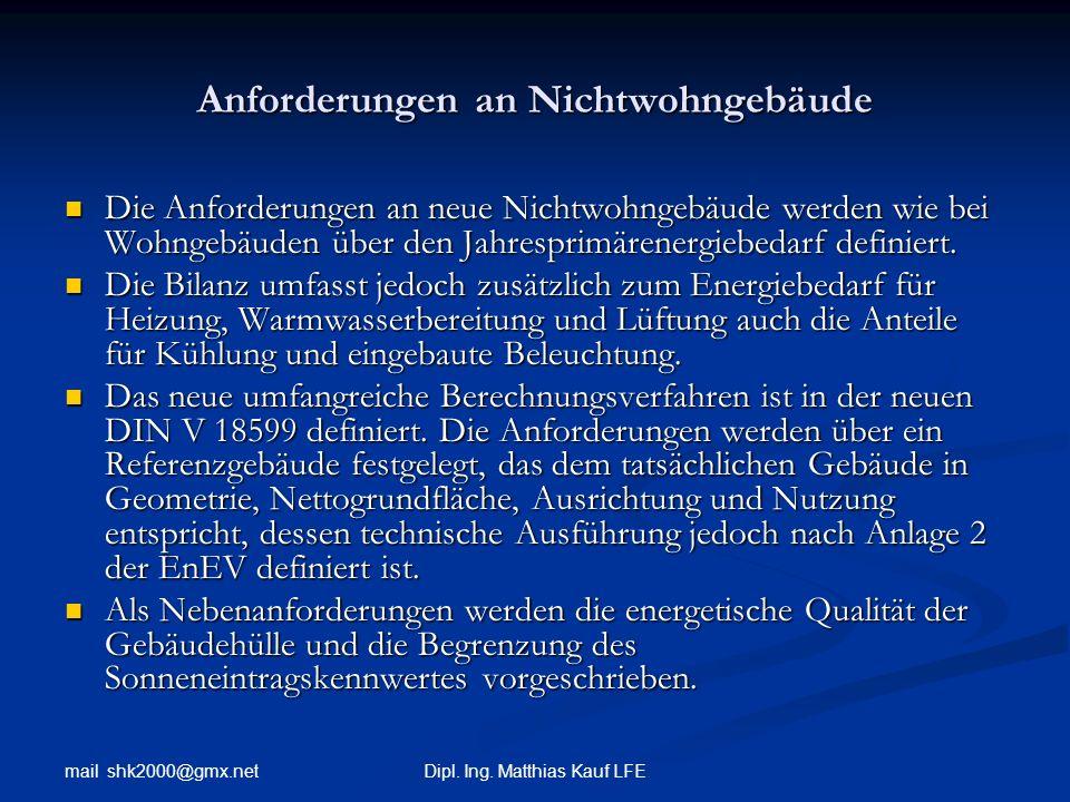 mail shk2000@gmx.net Dipl. Ing. Matthias Kauf LFE Anforderungen an Nichtwohngebäude Die Anforderungen an neue Nichtwohngebäude werden wie bei Wohngebä