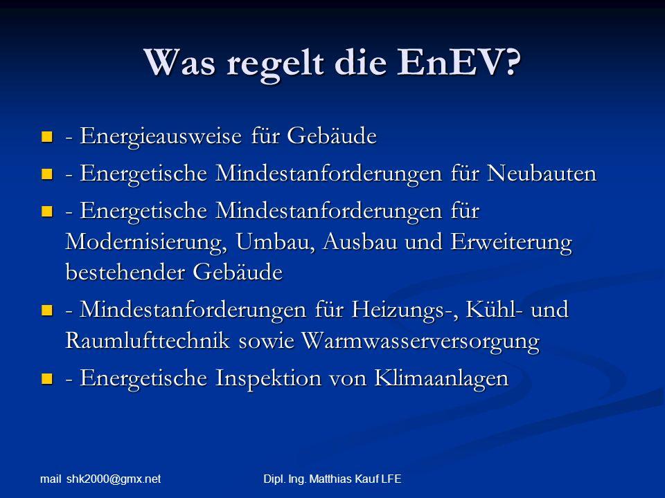 mail shk2000@gmx.net Dipl. Ing. Matthias Kauf LFE Was regelt die EnEV? - Energieausweise für Gebäude - Energieausweise für Gebäude - Energetische Mind