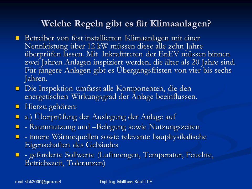 mail shk2000@gmx.net Dipl. Ing. Matthias Kauf LFE Welche Regeln gibt es für Klimaanlagen? Betreiber von fest installierten Klimaanlagen mit einer Nenn