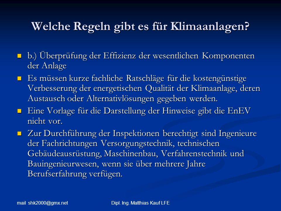 mail shk2000@gmx.net Dipl. Ing. Matthias Kauf LFE Welche Regeln gibt es für Klimaanlagen? b.) Überprüfung der Effizienz der wesentlichen Komponenten d