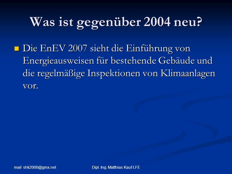 mail shk2000@gmx.net Dipl.Ing. Matthias Kauf LFE Was ist gegenüber 2004 neu.