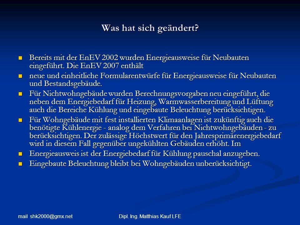mail shk2000@gmx.net Dipl. Ing. Matthias Kauf LFE Was hat sich geändert? Bereits mit der EnEV 2002 wurden Energieausweise für Neubauten eingeführt. Di