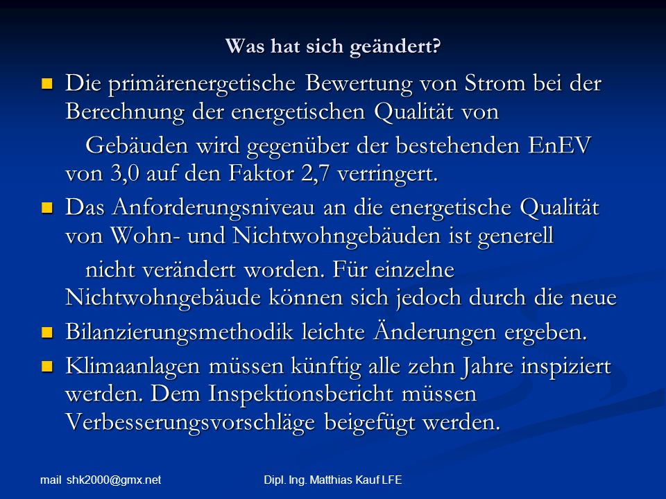 mail shk2000@gmx.net Dipl. Ing. Matthias Kauf LFE Was hat sich geändert? Die primärenergetische Bewertung von Strom bei der Berechnung der energetisch