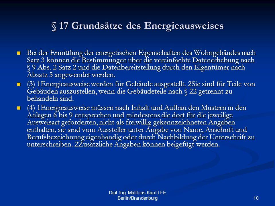 10 Dipl. Ing. Matthias Kauf LFE Berlin/Brandenburg § 17 Grundsätze des Energieausweises Bei der Ermittlung der energetischen Eigenschaften des Wohngeb