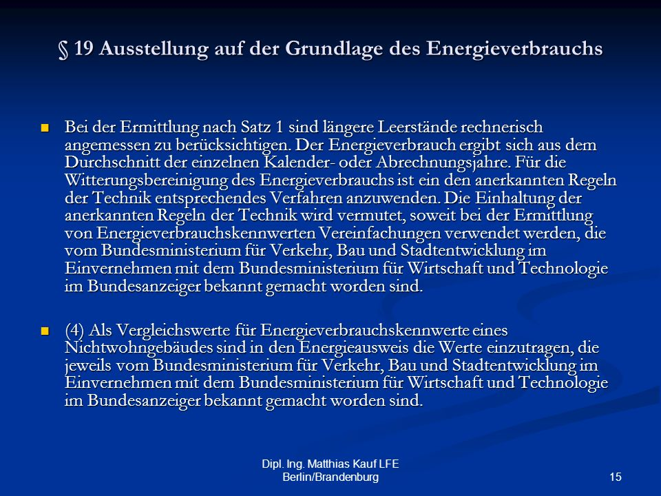 15 Dipl. Ing. Matthias Kauf LFE Berlin/Brandenburg § 19 Ausstellung auf der Grundlage des Energieverbrauchs Bei der Ermittlung nach Satz 1 sind länger