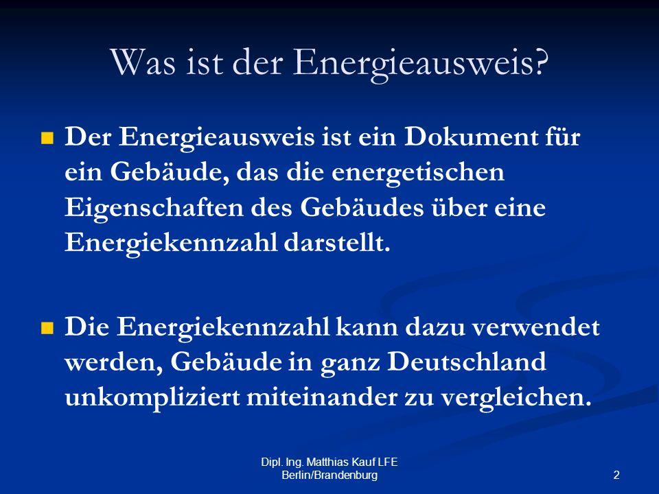 2 Dipl. Ing. Matthias Kauf LFE Berlin/Brandenburg Was ist der Energieausweis? Der Energieausweis ist ein Dokument für ein Gebäude, das die energetisch