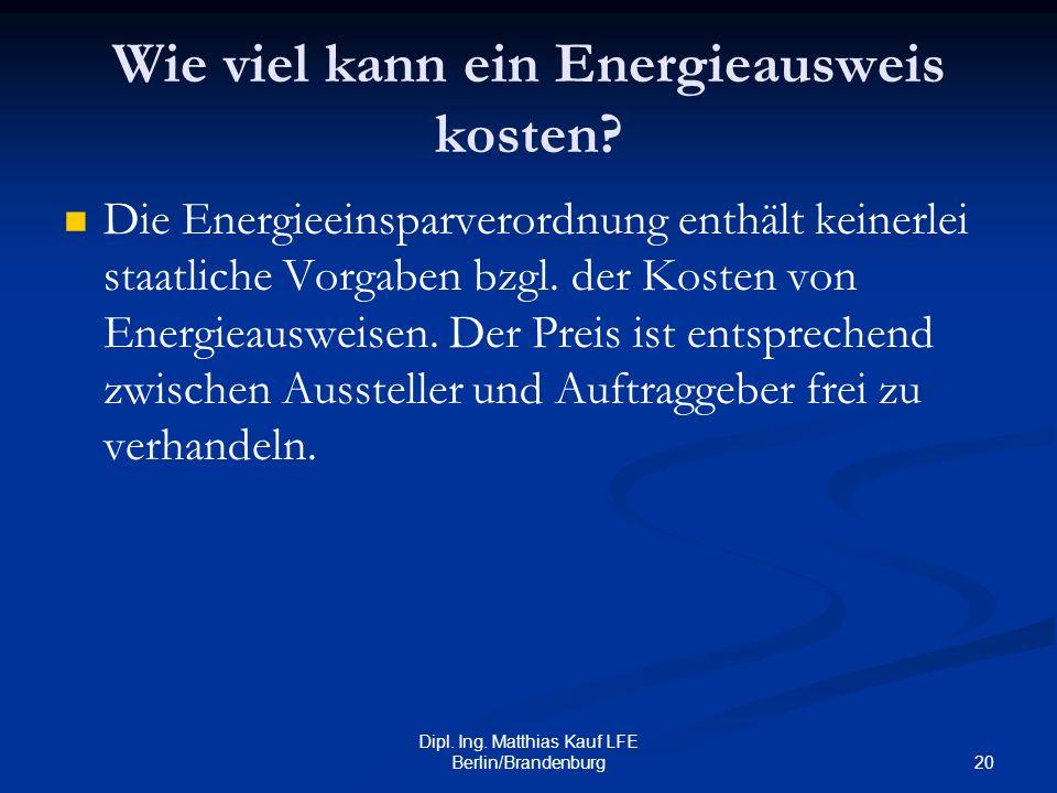 20 Dipl. Ing. Matthias Kauf LFE Berlin/Brandenburg Wie viel kann ein Energieausweis kosten? Die Energieeinsparverordnung enthält keinerlei staatliche