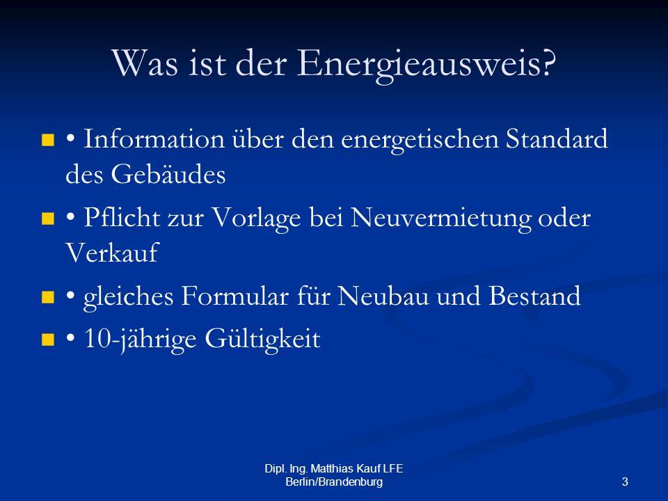 3 Dipl. Ing. Matthias Kauf LFE Berlin/Brandenburg Was ist der Energieausweis? Information über den energetischen Standard des Gebäudes Pflicht zur Vor