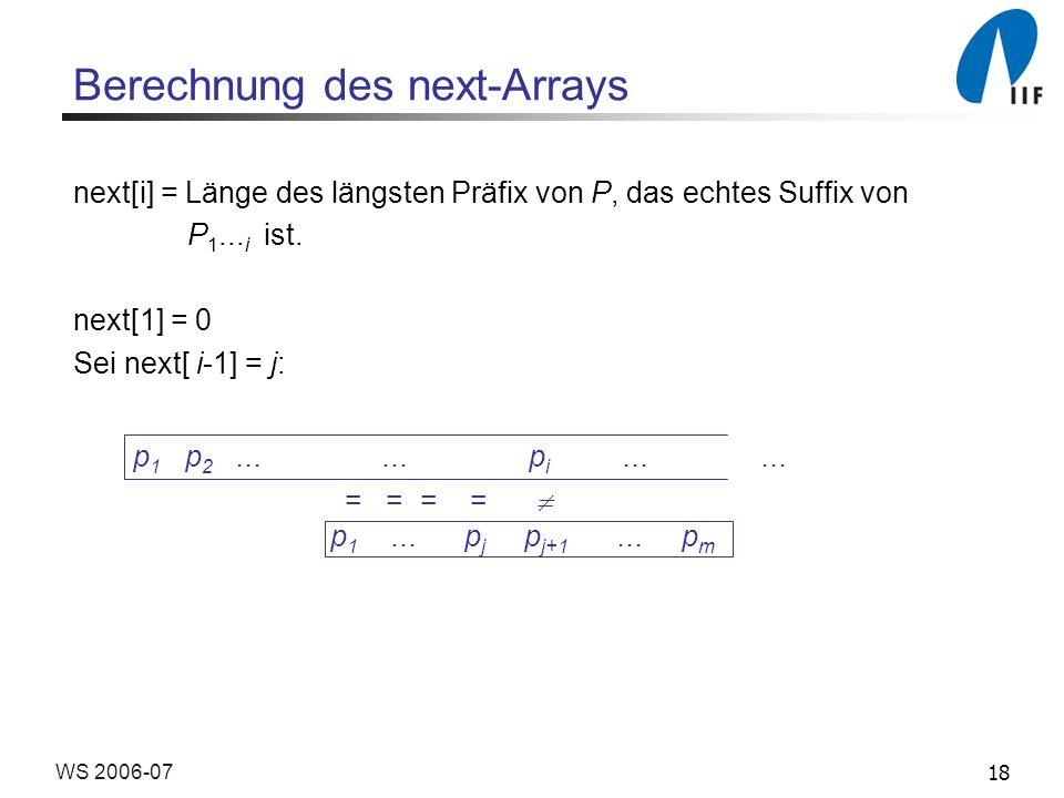 18WS 2006-07 Berechnung des next-Arrays next[i] = Länge des längsten Präfix von P, das echtes Suffix von P 1...