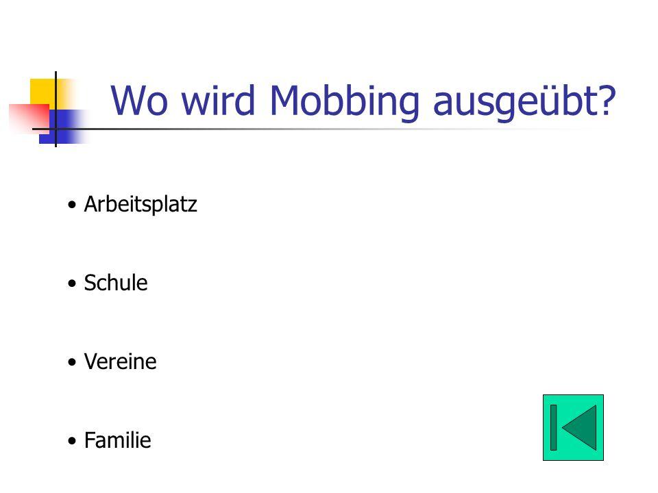 Wo wird Mobbing ausgeübt? Arbeitsplatz Schule Vereine Familie