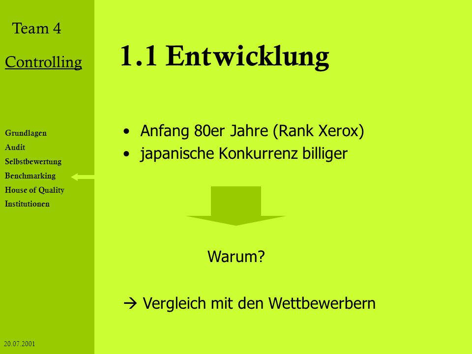 Grundlagen Audit Selbstbewertung Benchmarking House of Quality Institutionen Team 4 Controlling 20.07.2001 1.1 Entwicklung Anfang 80er Jahre (Rank Xer
