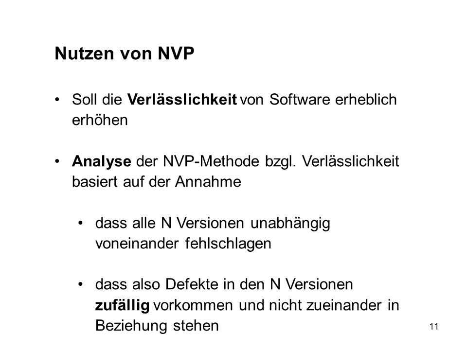 11 Nutzen von NVP Soll die Verlässlichkeit von Software erheblich erhöhen Analyse der NVP-Methode bzgl. Verlässlichkeit basiert auf der Annahme dass a