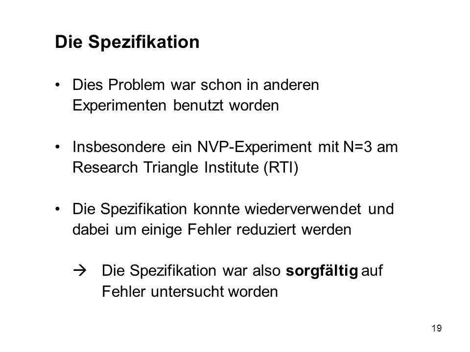 19 Die Spezifikation Dies Problem war schon in anderen Experimenten benutzt worden Insbesondere ein NVP-Experiment mit N=3 am Research Triangle Instit