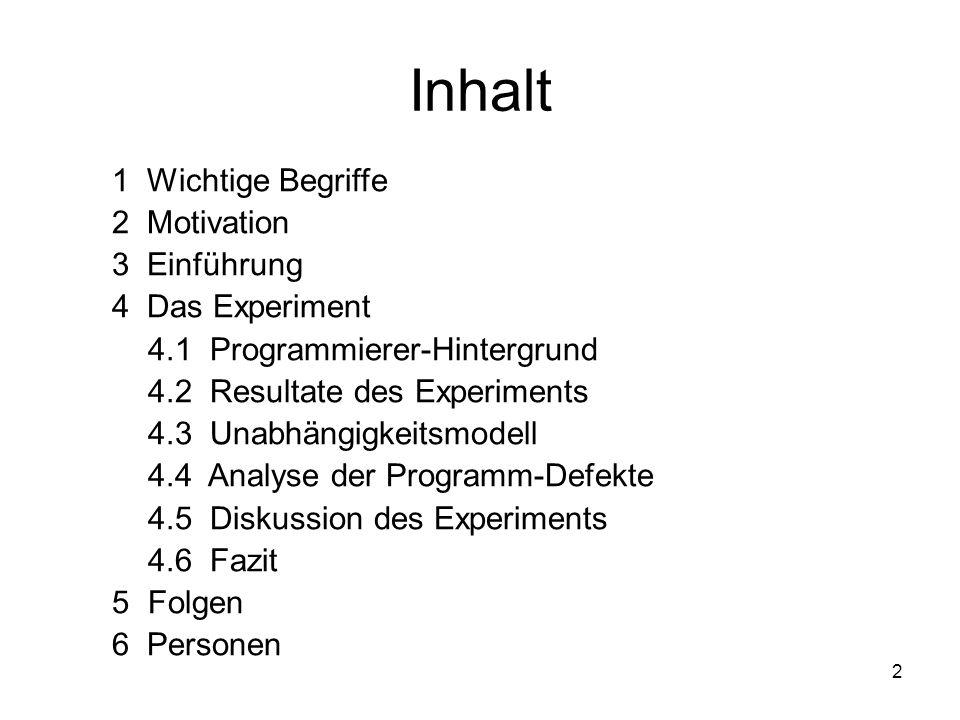 2 Inhalt 1 Wichtige Begriffe 2 Motivation 3 Einführung 4 Das Experiment 4.1 Programmierer-Hintergrund 4.2 Resultate des Experiments 4.3 Unabhängigkeit