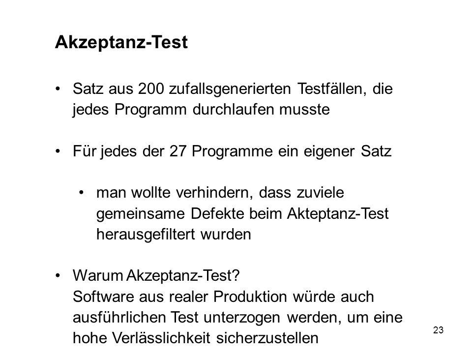 23 Akzeptanz-Test Satz aus 200 zufallsgenerierten Testfällen, die jedes Programm durchlaufen musste Für jedes der 27 Programme ein eigener Satz man wo