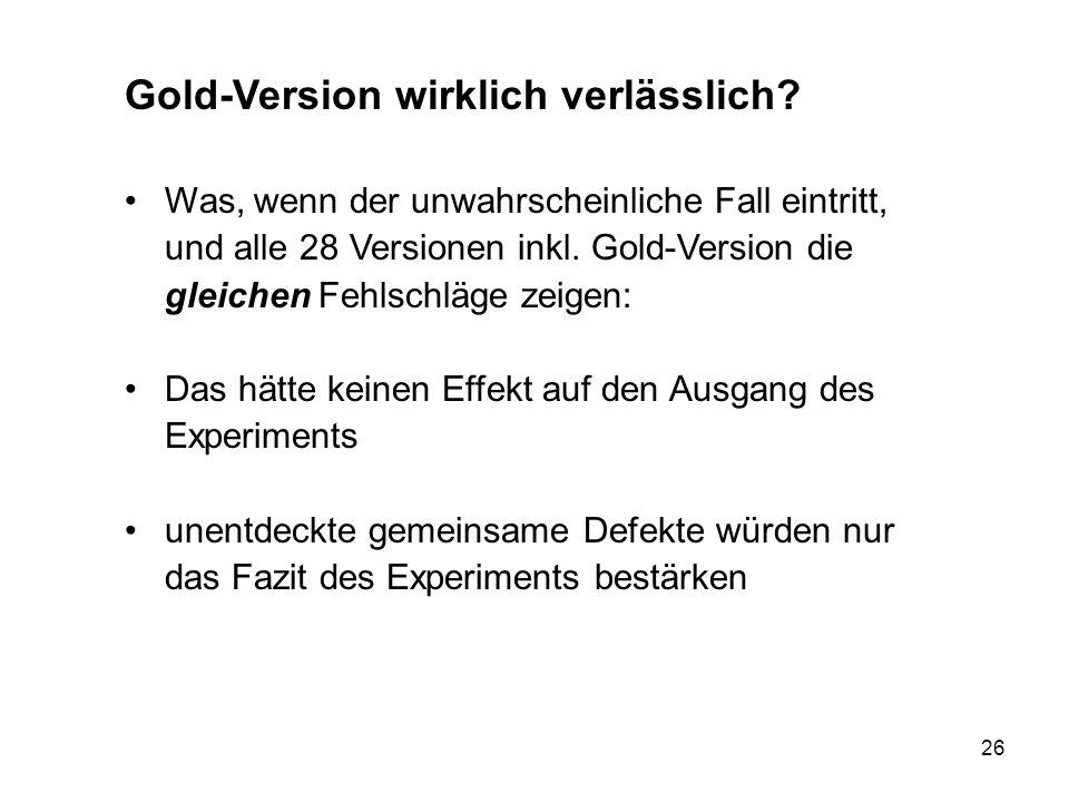 26 Gold-Version wirklich verlässlich? Was, wenn der unwahrscheinliche Fall eintritt, und alle 28 Versionen inkl. Gold-Version die gleichen Fehlschläge