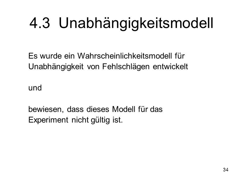 34 4.3 Unabhängigkeitsmodell Es wurde ein Wahrscheinlichkeitsmodell für Unabhängigkeit von Fehlschlägen entwickelt und bewiesen, dass dieses Modell fü