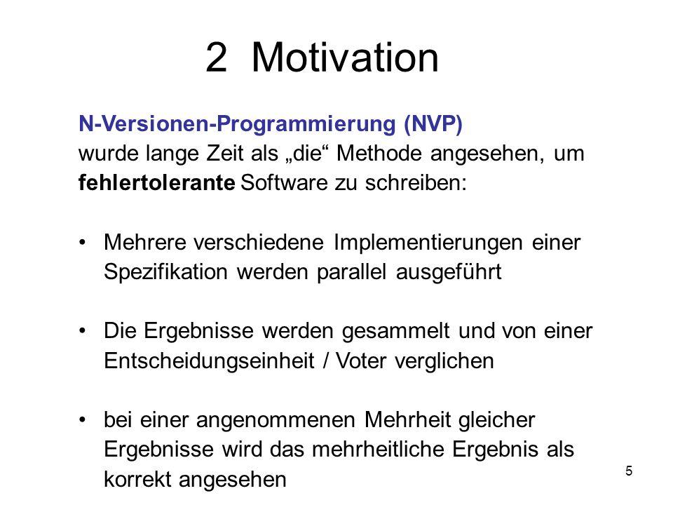 5 N-Versionen-Programmierung (NVP) wurde lange Zeit als die Methode angesehen, um fehlertolerante Software zu schreiben: Mehrere verschiedene Implemen