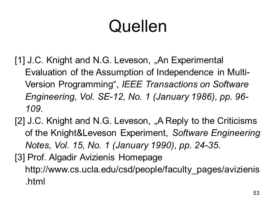 53 Quellen [1] J.C. Knight and N.G. Leveson, An Experimental Evaluation of the Assumption of Independence in Multi- Version Programming, IEEE Transact