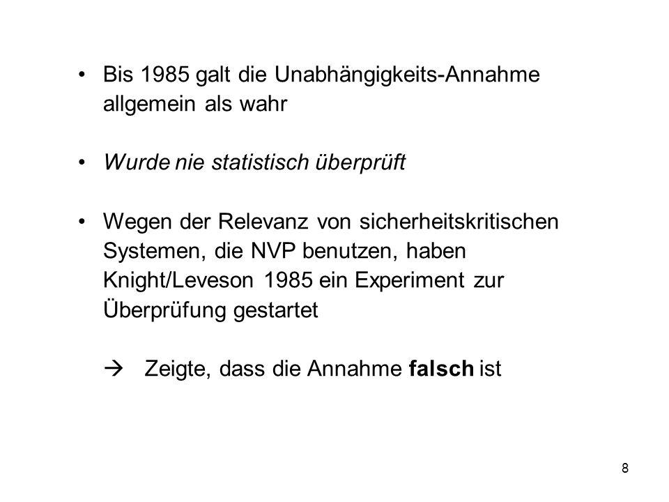 8 Bis 1985 galt die Unabhängigkeits-Annahme allgemein als wahr Wurde nie statistisch überprüft Wegen der Relevanz von sicherheitskritischen Systemen,