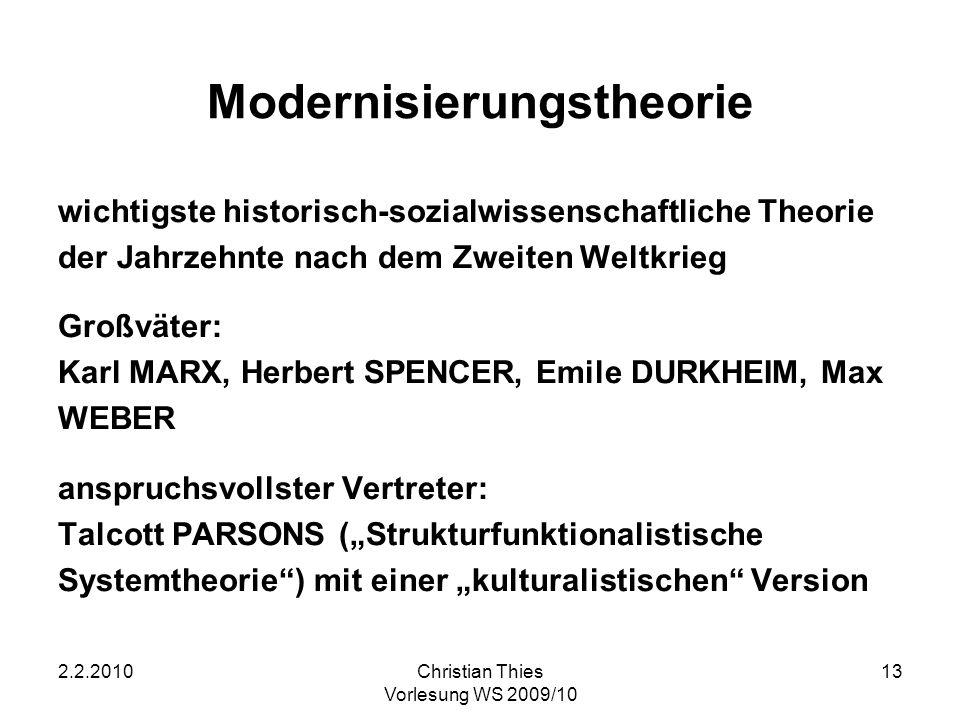2.2.2010Christian Thies Vorlesung WS 2009/10 13 Modernisierungstheorie wichtigste historisch-sozialwissenschaftliche Theorie der Jahrzehnte nach dem Z