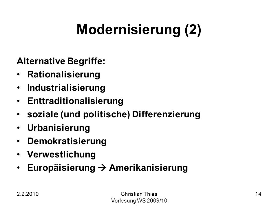 2.2.2010Christian Thies Vorlesung WS 2009/10 14 Modernisierung (2) Alternative Begriffe: Rationalisierung Industrialisierung Enttraditionalisierung so