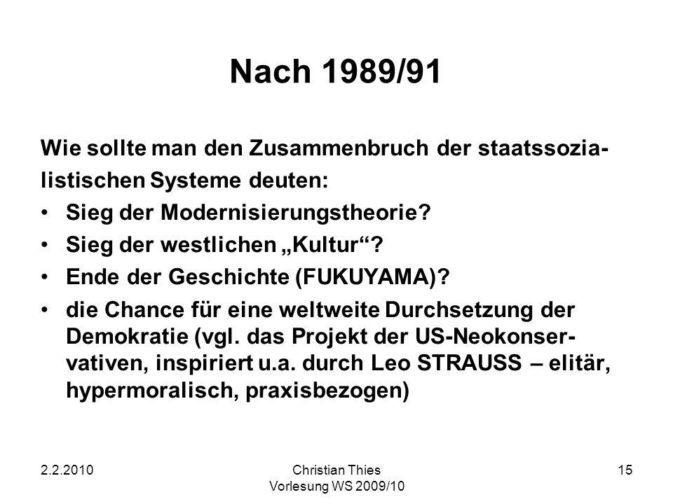 2.2.2010Christian Thies Vorlesung WS 2009/10 15 Nach 1989/91 Wie sollte man den Zusammenbruch der staatssozia- listischen Systeme deuten: Sieg der Mod