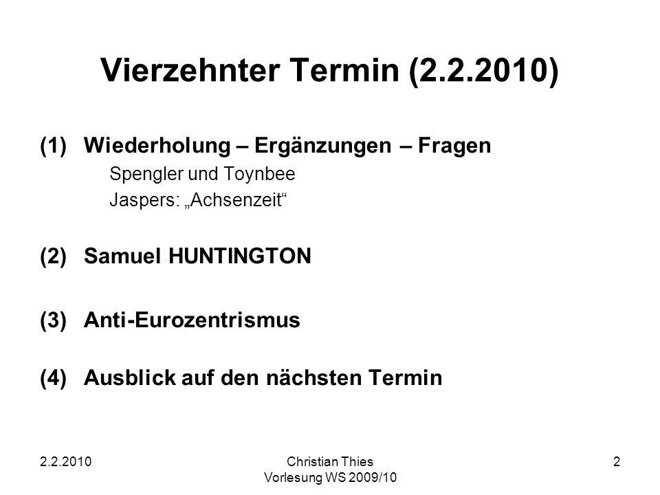 2.2.2010Christian Thies Vorlesung WS 2009/10 2 Vierzehnter Termin (2.2.2010) (1)Wiederholung – Ergänzungen – Fragen Spengler und Toynbee Jaspers: Achs